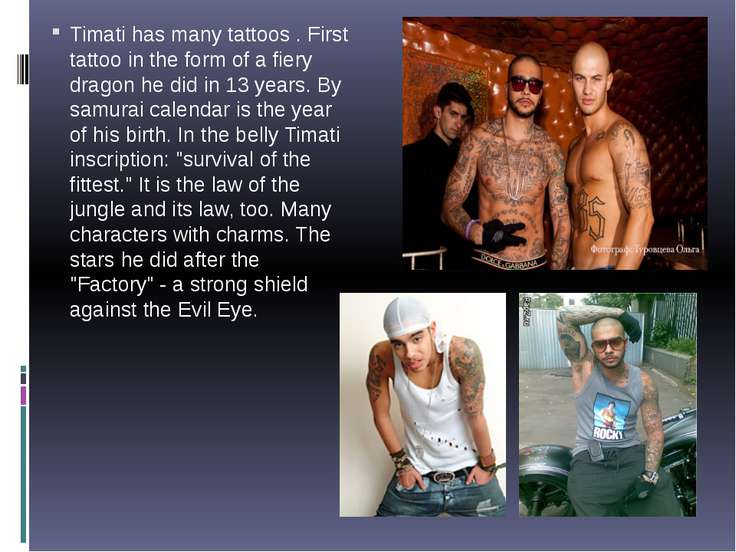 Timati has many tattoos . First tattoo in the form of a fiery dragon he did i...