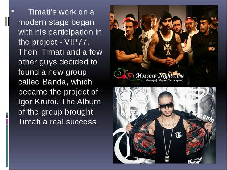 Timati's work on a modern stage began with his participation in the project -...