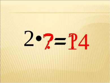 2• ?= ? 7= 14