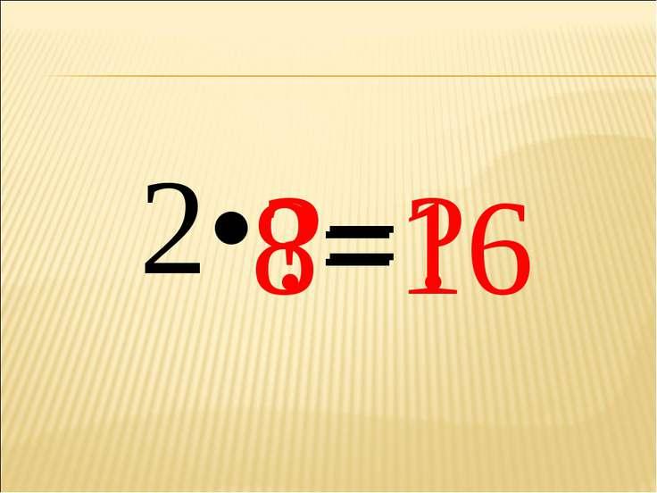 2• ?= ? 8= 16
