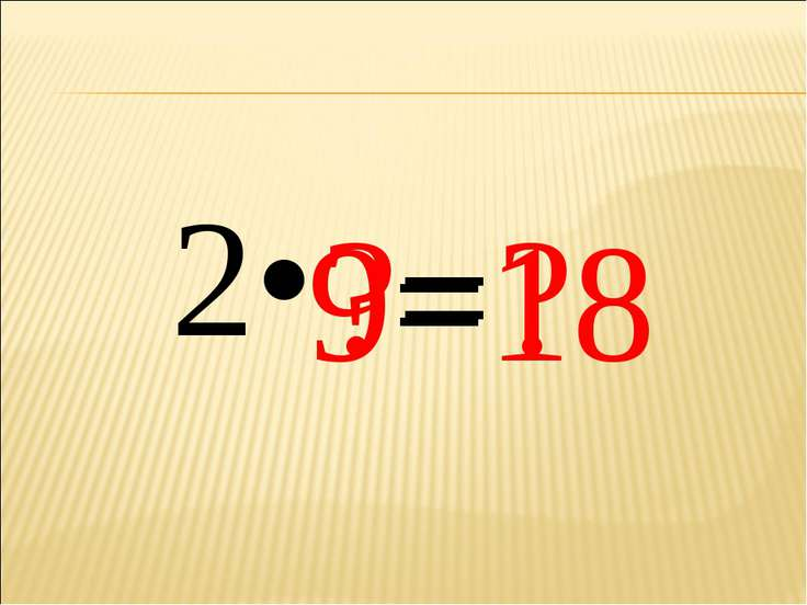 2• ?= ? 9= 18