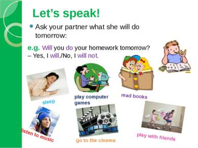 Ask your partner what she will do tomorrow: e.g. Will you do your homework to...