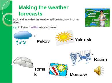 Making the weather forecasts Look and say what the weather will be tomorrow i...