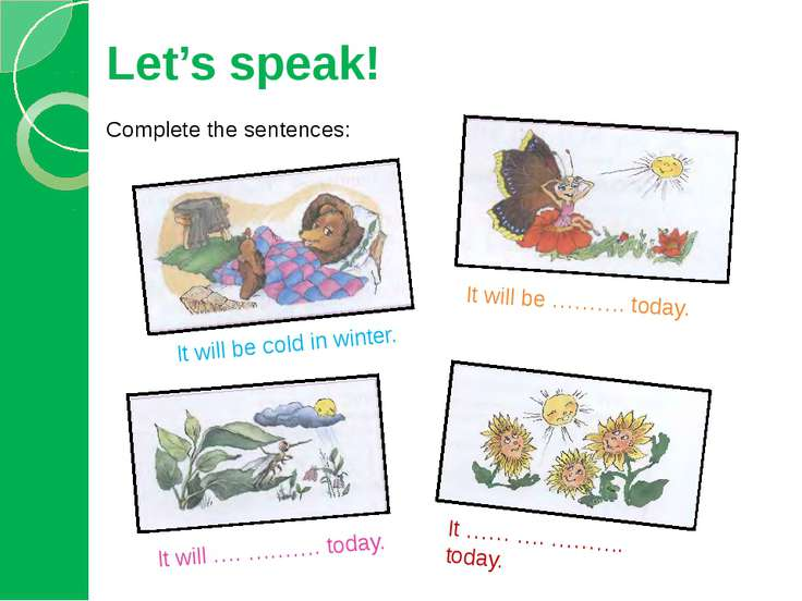 Complete the sentences: Let's speak! It will be cold in winter. It will be ……...