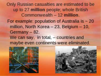 Only Russian casualties are estimated to be up to 27 million people; whole Br...