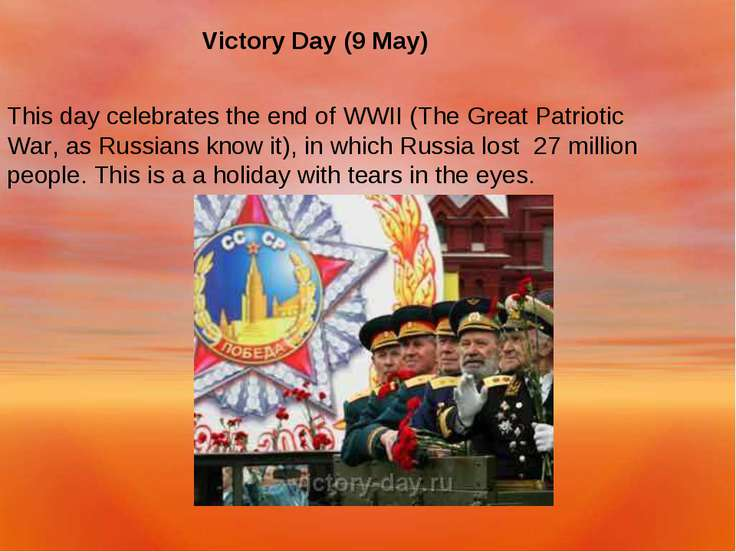 Victory Day (9 May) This day celebrates the end of WWII (The Great Patriotic ...