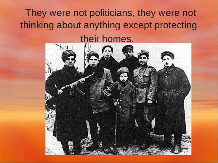 They were not politicians, they were not thinking about anything except prote...