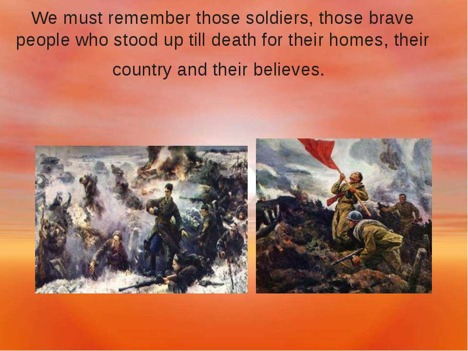 We must remember those soldiers, those brave people who stood up till death f...