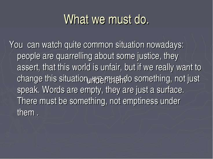 What we must do. You can watch quite common situation nowadays: people are qu...