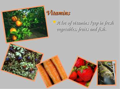 Vitamins A lot of vitamins keep in fresh vegetables, fruits and fish.