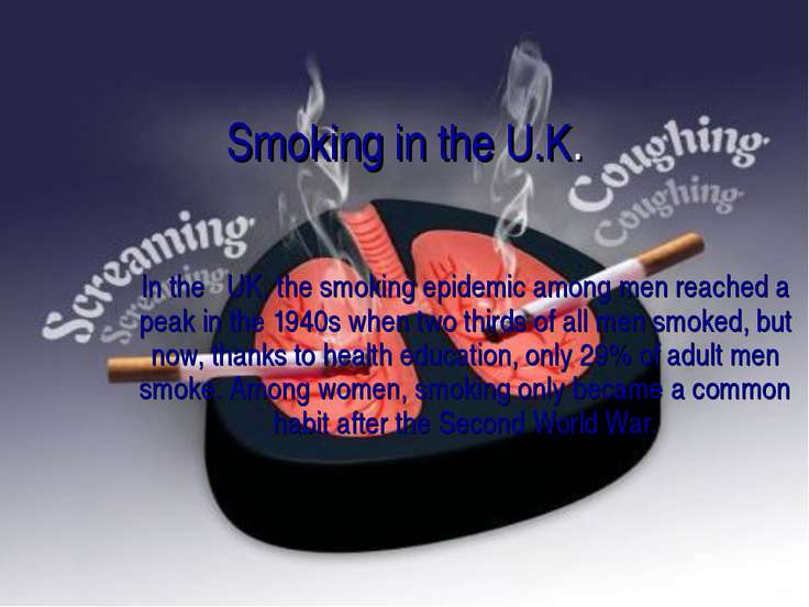 Smoking in the U.K. In the UK, the smoking epidemic among men reached a peak ...