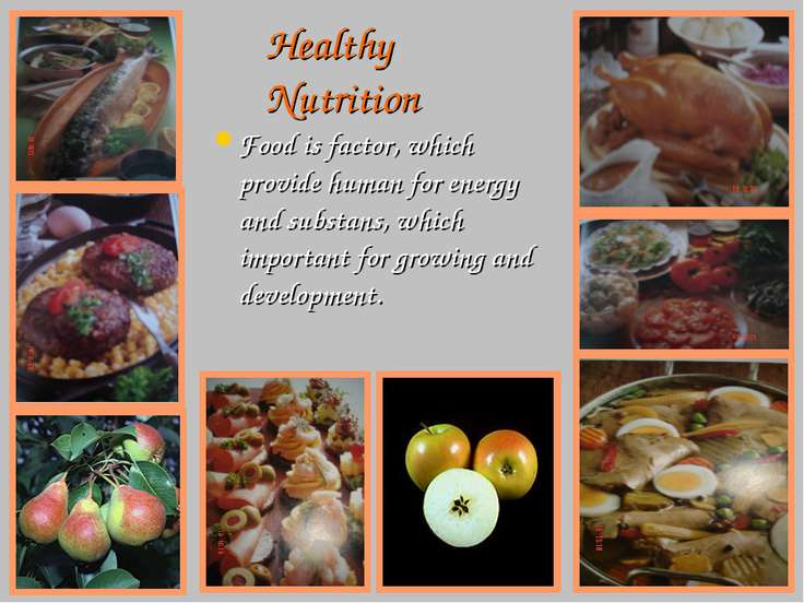 Healthy Nutrition Food is factor, which provide human for energy and substans...