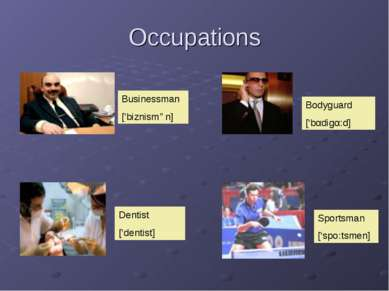 Occupations Businessman ['biznismən] Dentist ['dentist] Bodyguard ['bαdigα:d]...