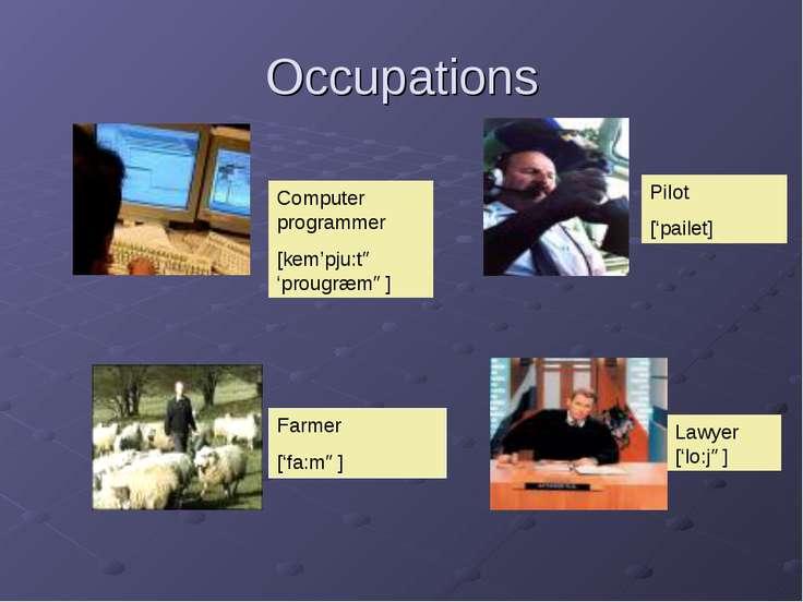 Occupations Computer programmer [kem'pju:tə 'prougræmə] Farmer ['fa:mə] Pilot...