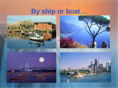 By ship or boat…