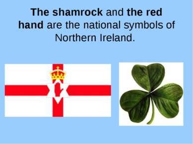 The shamrockandthe red handare the national symbols of Northern Ireland.