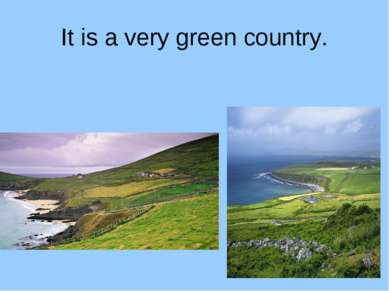 It is a very green country.