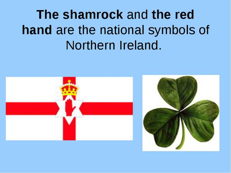 The shamrock and the red hand are the national symbols of Northern Ireland.
