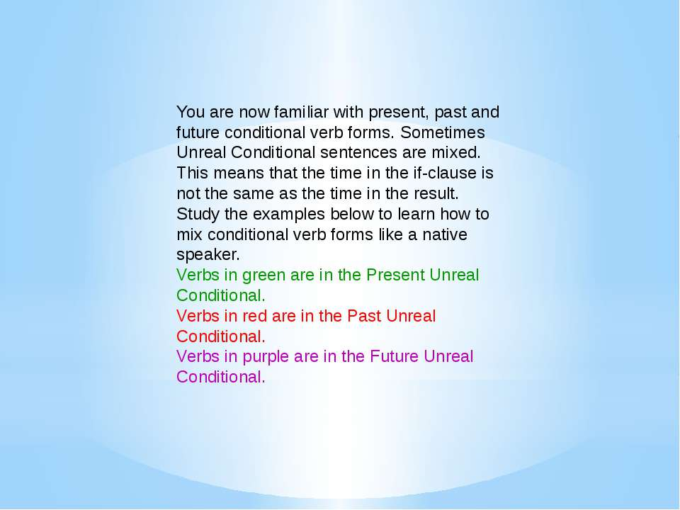 You are now familiar with present, past and future conditional verb forms. So...