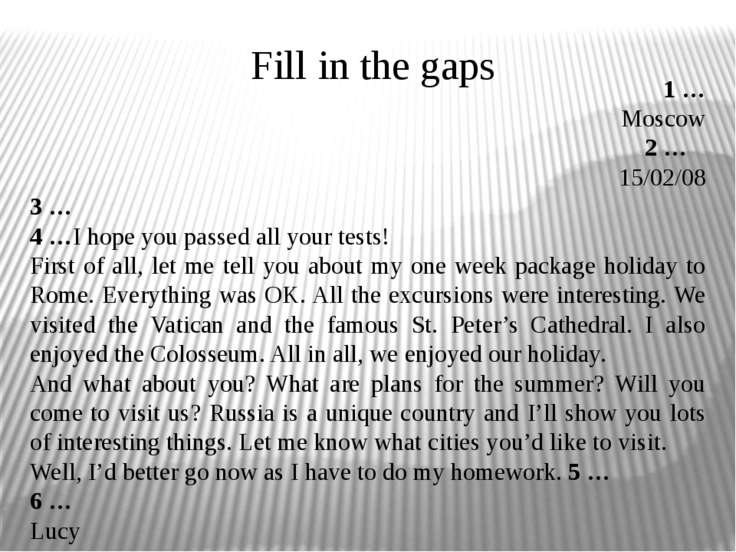 Fill in the gaps 1 … Moscow 2 … 15/02/08 3 … 4 …I hope you passed all your te...