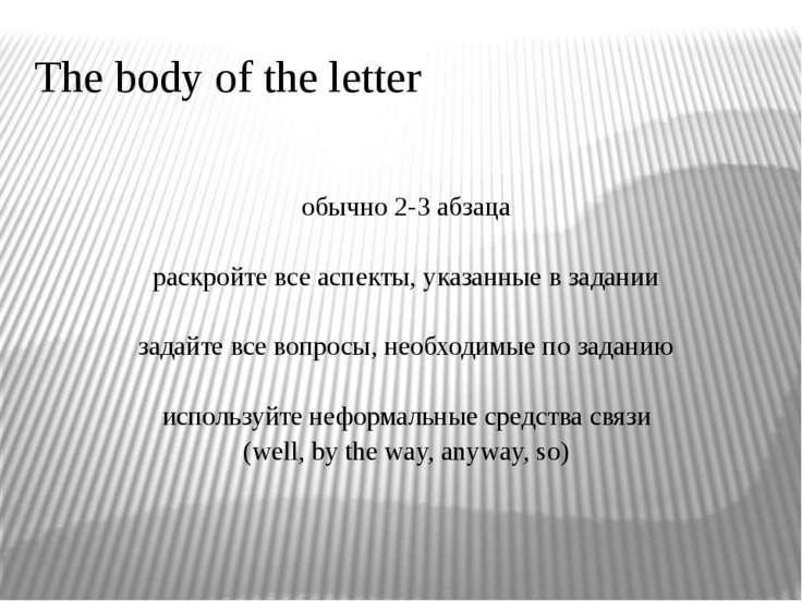 The body of the letter обычно 2-3 абзаца раскройте все аспекты, указанные в з...