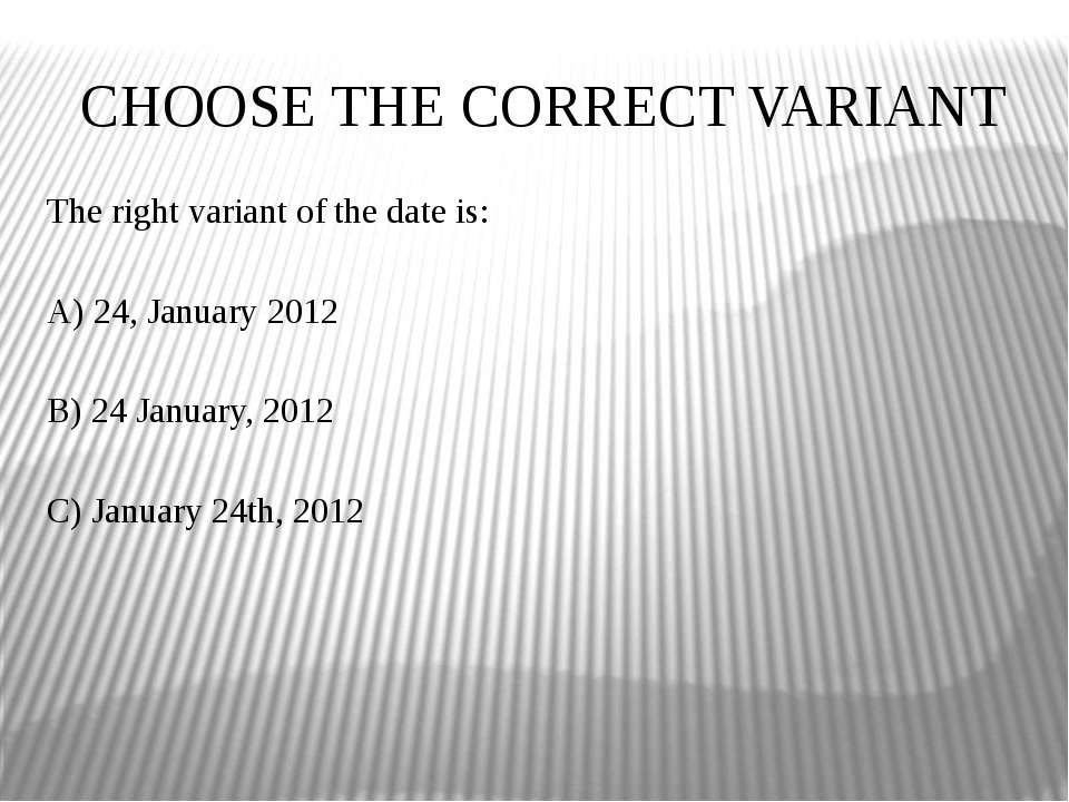 CHOOSE THE CORRECT VARIANT The right variant of the date is: A) 24, January 2...