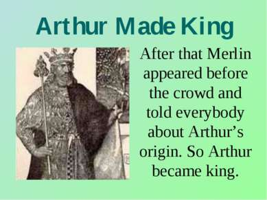 Arthur Made King After that Merlin appeared before the crowd and told everybo...