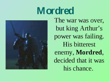 Mordred The war was over, but king Arthur's power was failing. His bitterest ...