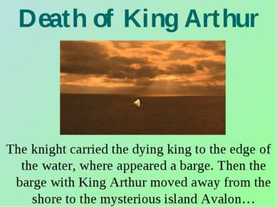 Death of King Arthur The knight carried the dying king to the edge of the wat...