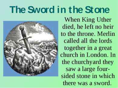 The Sword in the Stone When King Uther died, he left no heir to the throne. M...