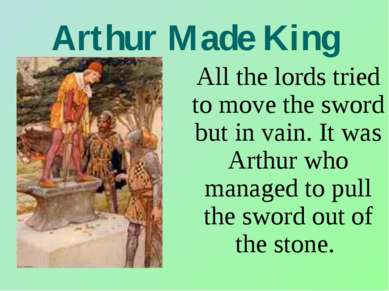 Arthur Made King All the lords tried to move the sword but in vain. It was Ar...