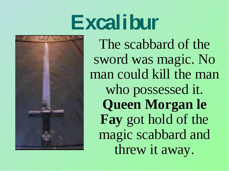 Excalibur The scabbard of the sword was magic. No man could kill the man who ...