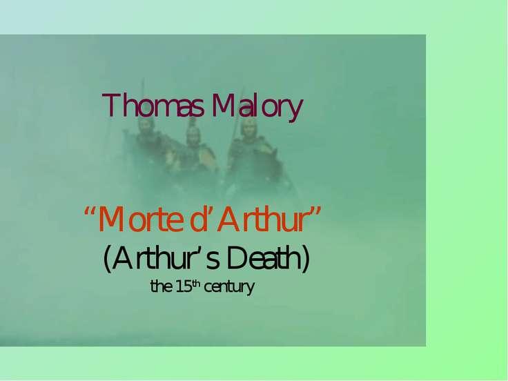 "Thomas Malory ""Morte d'Arthur"" (Arthur's Death) the 15th century"