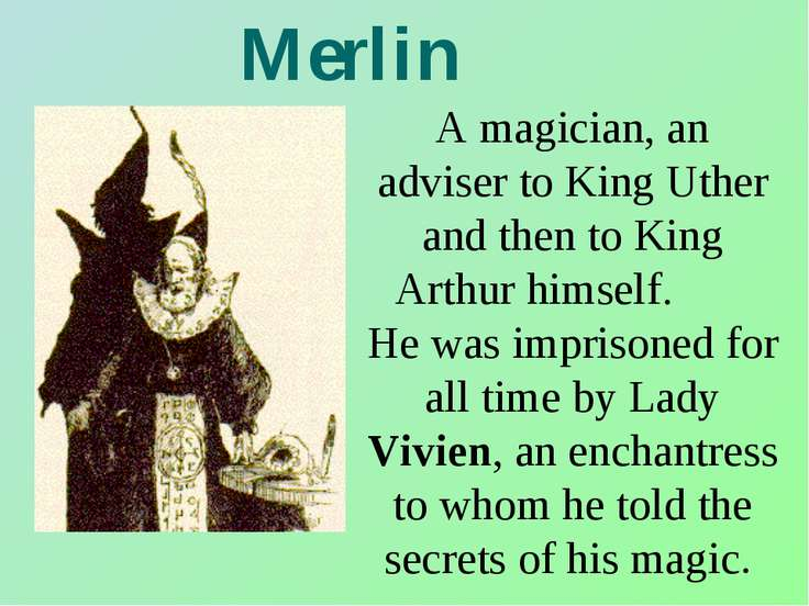 Merlin A magician, an adviser to King Uther and then to King Arthur himself. ...