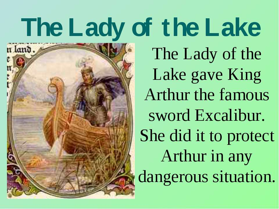 The Lady of the Lake The Lady of the Lake gave King Arthur the famous sword E...