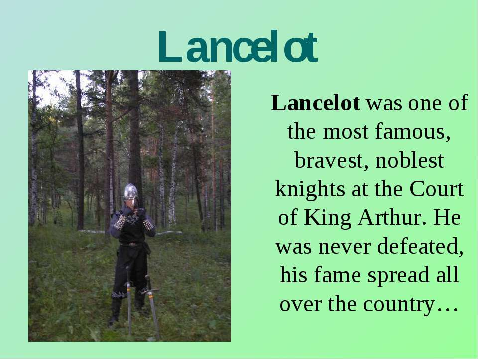 Lancelot Lancelot was one of the most famous, bravest, noblest knights at the...