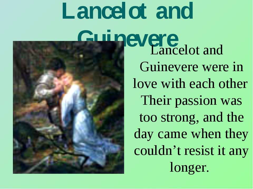 Lancelot and Guinevere Lancelot and Guinevere were in love with each other Th...