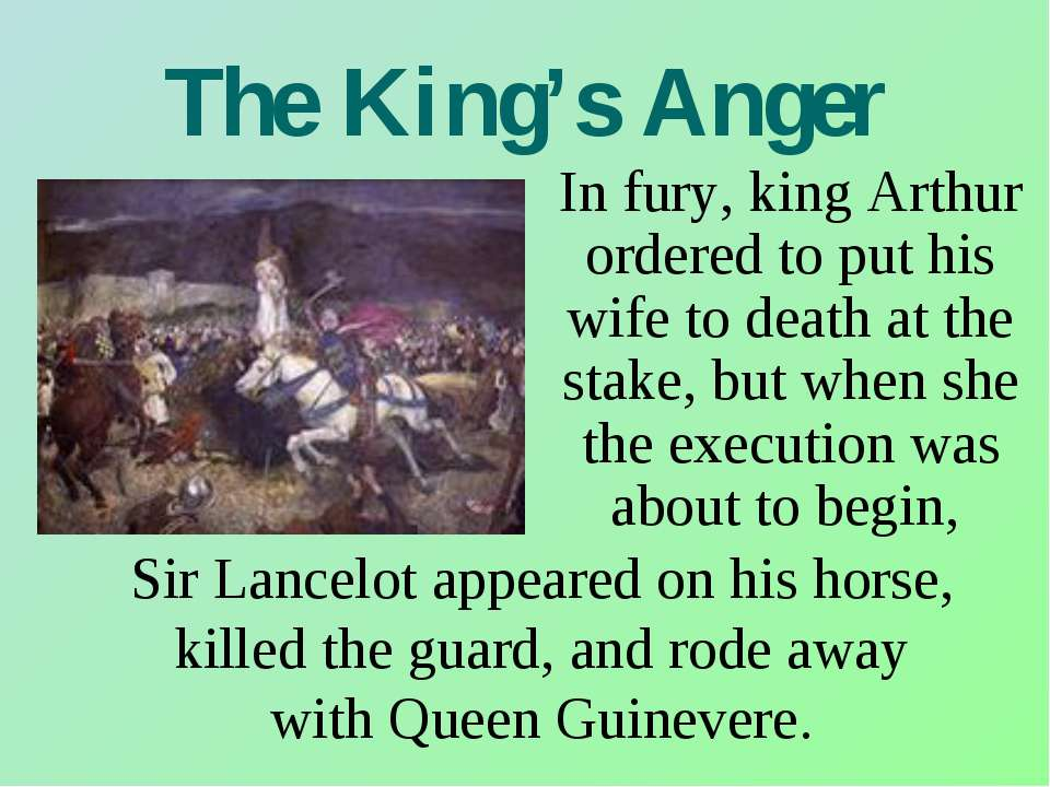 The King's Anger In fury, king Arthur ordered to put his wife to death at the...