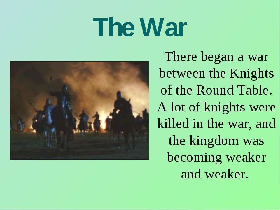 The War There began a war between the Knights of the Round Table. A lot of kn...