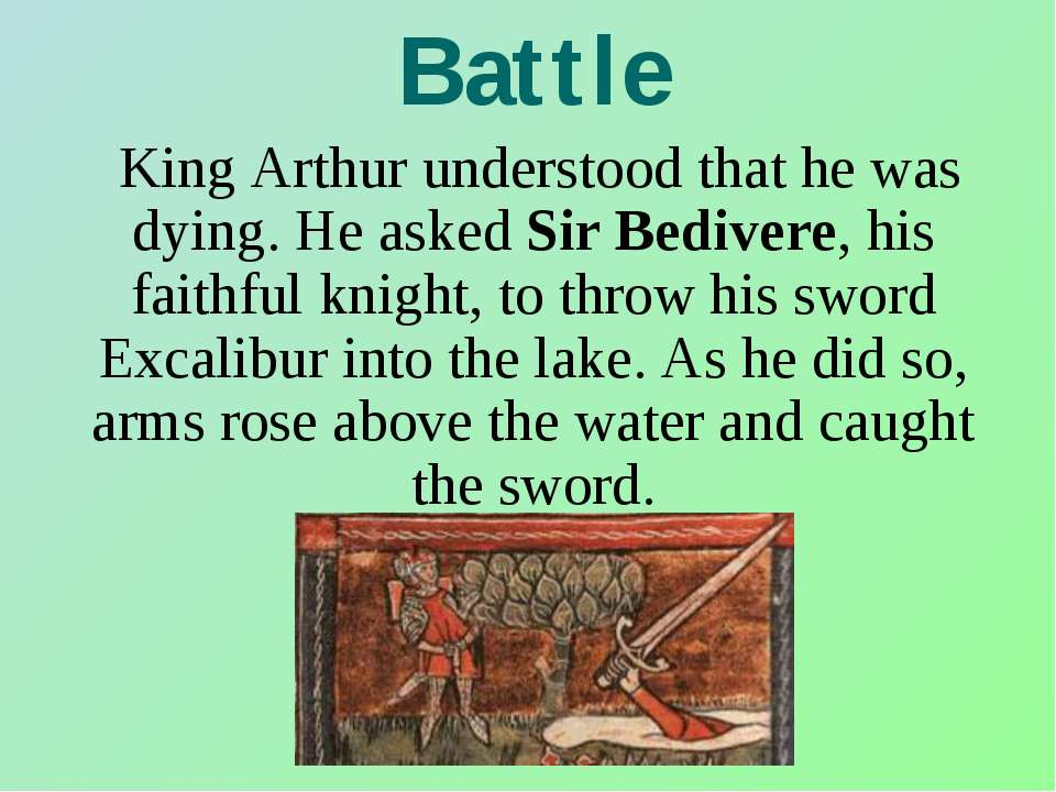 Battle King Arthur understood that he was dying. He asked Sir Bedivere, his f...