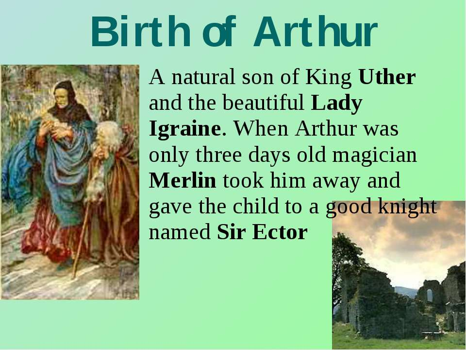 Birth of Arthur A natural son of King Uther and the beautiful Lady Igraine. W...