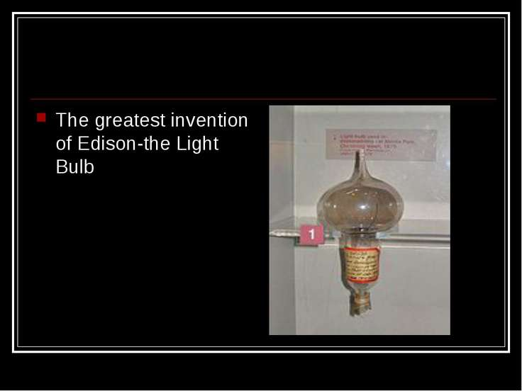 The greatest invention of Edison-the Light Bulb