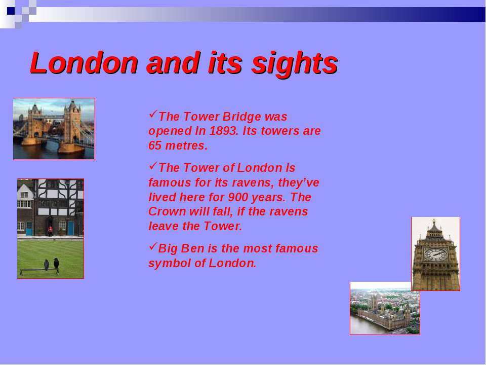 London and its sights The Tower Bridge was opened in 1893. Its towers are 65 ...