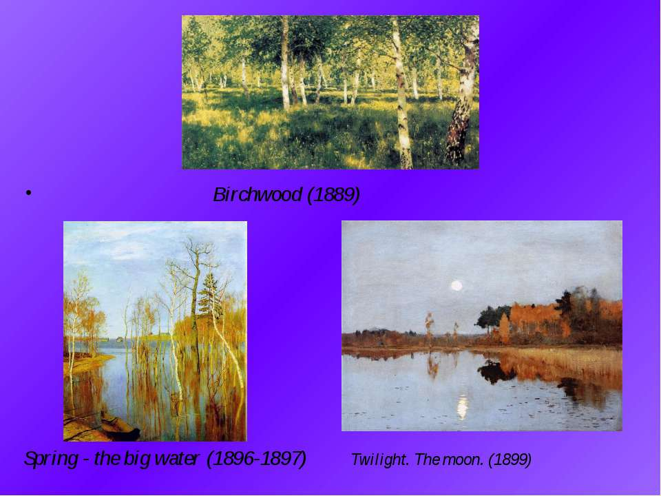 Birchwood (1889) Spring - the big water (1896-1897) Twilight. The moon. (1899)