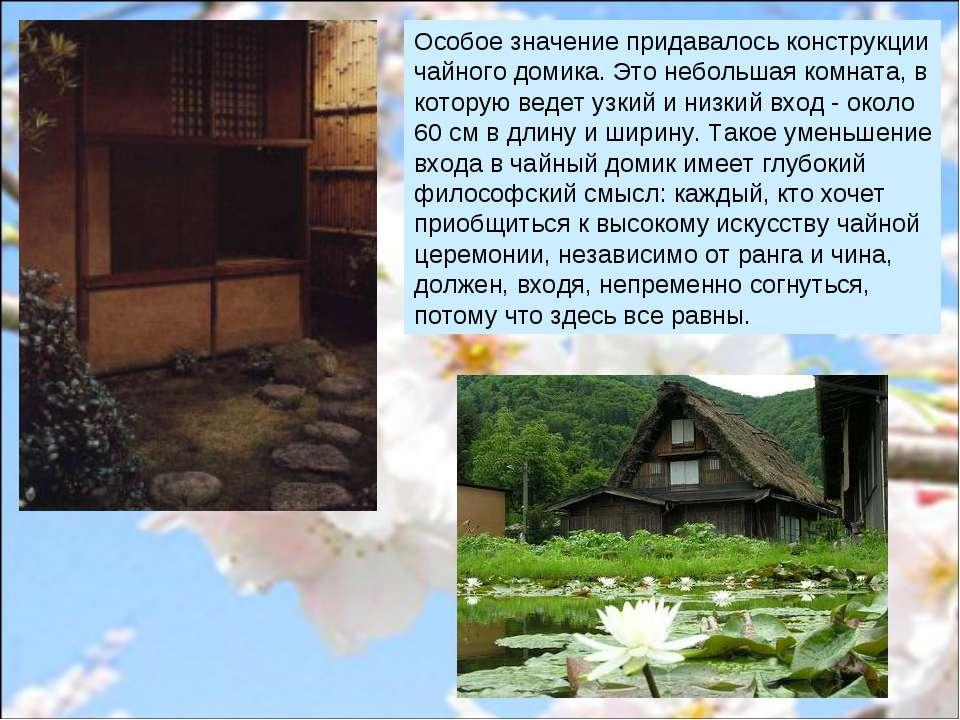 Особое значение придавалось конструкции чайного домика. Это небольшая комната...