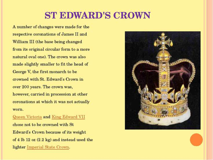 ST EDWARD'S CROWN A number of changes were made for the respective coronation...
