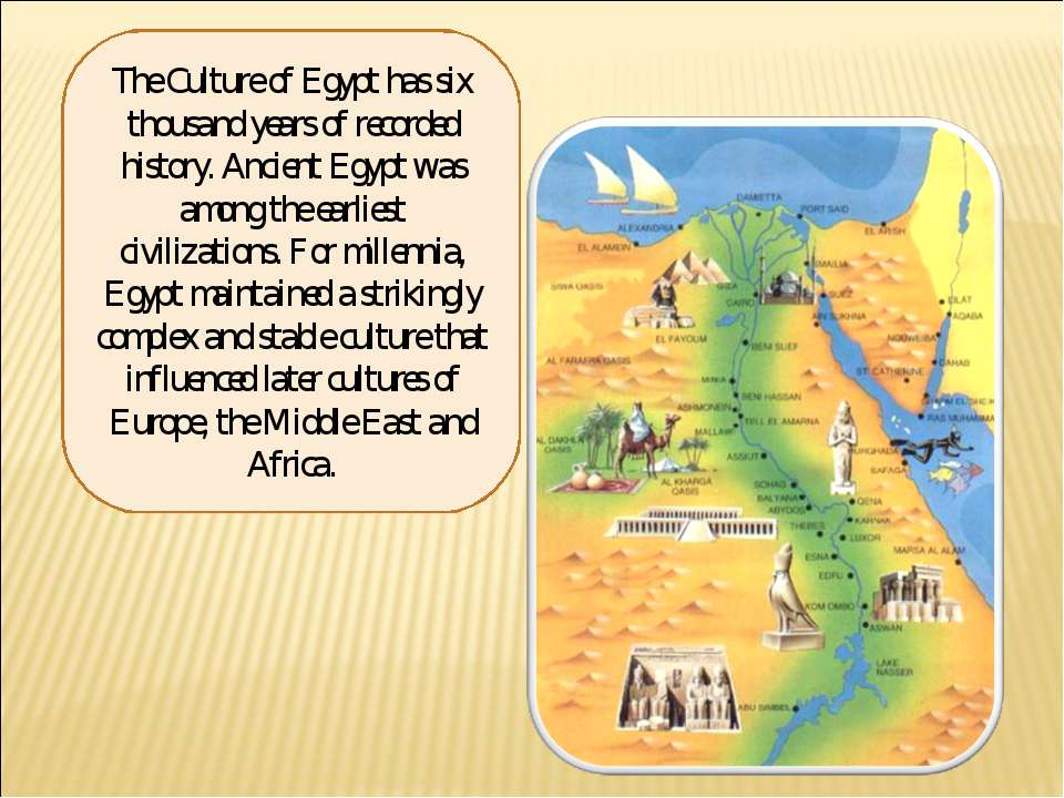 The Culture of Egypt has six thousand years of recorded history. Ancient Egyp...