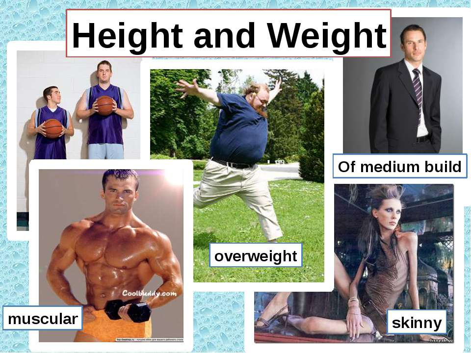 Height and Weight overweight muscular Of medium build skinny