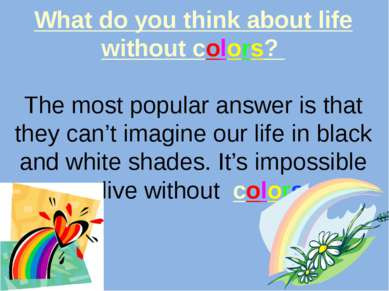 What do you think about life without colors? The most popular answer is that ...