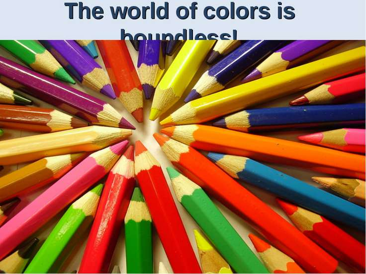 The world of colors is boundless!
